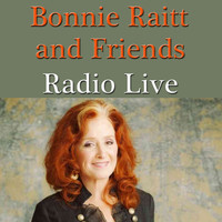 Bonnie Raitt - Bonnie Raitt and Friends Radio Live