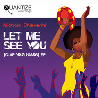 Michele Chiavarini - Let Me See You (Clap Your Hands) EP