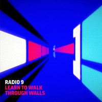 Radio 9 - Learn to Walk Through Walls EP