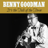 Benny Goodman - It's the Talk of the Town