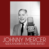 Johnny Mercer - Alexander's Ragtime Band