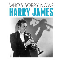 Harry James - Who's Sorry Now?