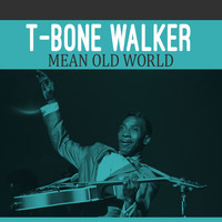 T-Bone Walker - Mean Old World