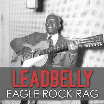 Leadbelly - Eagle Rock Rag