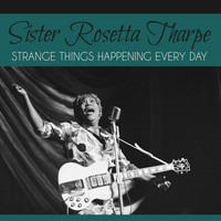 Sister Rosetta Tharpe - Strange Things Happening Every Day