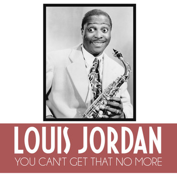 LOUIS JORDAN - You Can't Get That No More