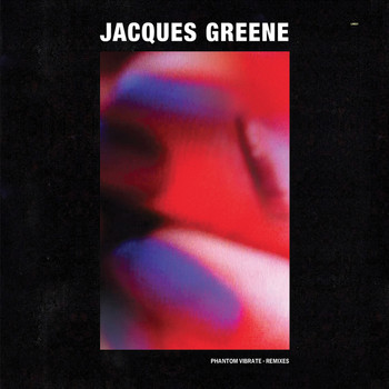 Jacques Greene - Phantom Vibrate Remixes
