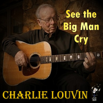 Charlie Louvin - See the Big Man Cry