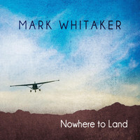 Mark Whitaker - Nowhere to Land
