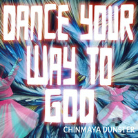 Chinmaya Dunster - Dance Your Way to God