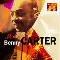 Benny Carter - Masters Of The Last Century: Best of Benny Carter