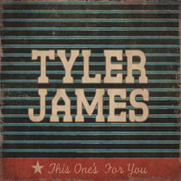 Tyler James - This One's for You