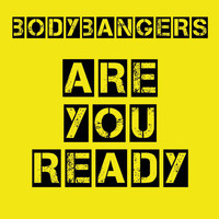 Bodybangers - Are You Ready