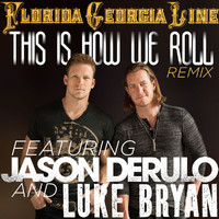 Florida Georgia Line - This Is How We Roll (Remix)