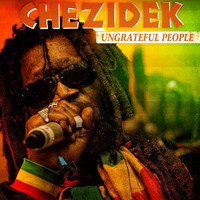 Chezidek - Ungrateful People - Single