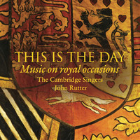 Cambridge Singers / John Rutter - This is the Day: Music on Royal Occasions