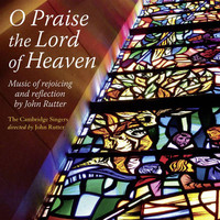 John Rutter - O Praise the Lord of Heaven