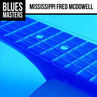 Mississippi Fred McDowell - Blues Masters: Mississippi Fred McDowell