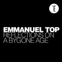 Emmanuel Top - Reflections On a Bygone Age