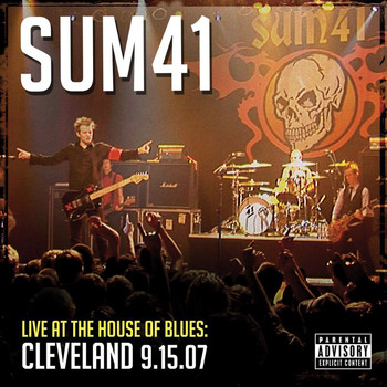 Sum 41 - Live At The House Of Blues: Cleveland 9.15.07 (Explicit)