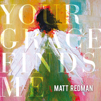Matt Redman - Your Grace Finds Me