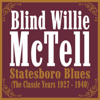 Blind Willie McTell - Statesboro Blues (The Classic Years 1927 - 1940)