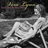 Vera Lynn - You Can't Be True Dear