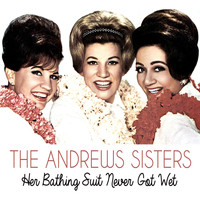 The Andrews Sisters - Her Bathing Suit Never Got Wet