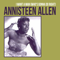 Annisteen Allen - I Want a Man (Who's Gonna Do Right)