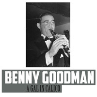 Benny Goodman - A Gal in Calico