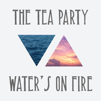 The Tea Party - Water's On Fire