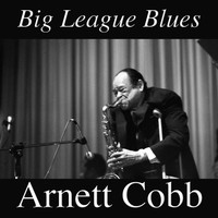 Arnett Cobb - Big League Blues