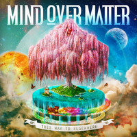 Mind Over Matter - This Way to Elsewhere