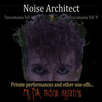Noise Architect - Tascamania, Vols. 9 & 10 - Private Performances and Other One-Offs for Your Musical Irritation