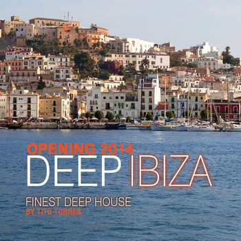 Various Artists - Deep Ibiza Opening 2014 (Finest Deep House By Tito Torres)
