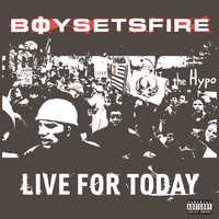 Boysetsfire - Live For Today (Explicit)