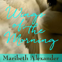Maribeth Alexander - Wings of the Morning