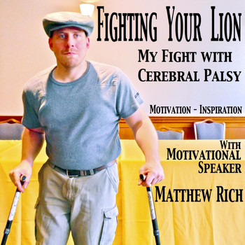Matthew Rich - Fighting Your Lion: My Fight With Cerebral Palsy
