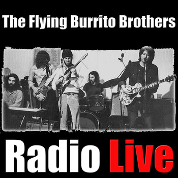 The Flying Burrito Brothers - The Flying Burrito Brothers Radio LIve