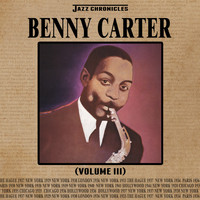 Benny Carter - Jazz Chronicles: Benny Carter, Vol. 3