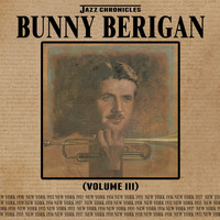Bunny Berigan - Jazz Chronicles: Bunny Berigan, Vol. 3