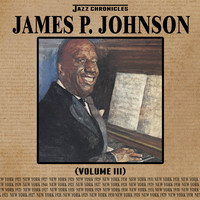 James P. Johnson - Jazz Chronicles: James P. Johnson, Vol. 3