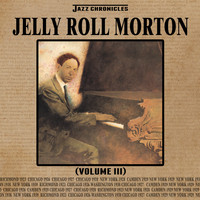 Jelly Roll Morton - Jazz Chronicles: Jelly Roll Morton, Vol. 3