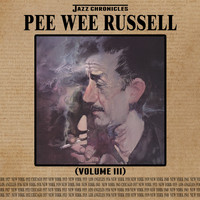 Pee Wee Russell - Jazz Chronicles: Pee Wee Russell, Vol. 3