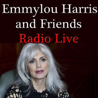 Emmylou Harris - Emmylou Harris And Friends Radio Live