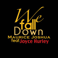 Maurice Joshua - We Fall Down (feat. Joyce Hurley)
