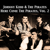 Johnny Kidd & The Pirates - Here Come the Pirates, Vol. 2