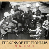 The Sons Of the Pioneers - No One to Cry To