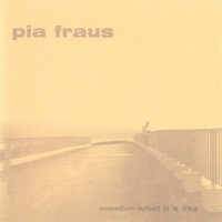 Pia Fraus - Wonder What It's Like