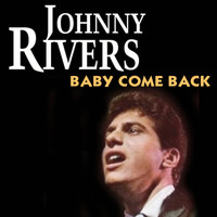 Johnny Rivers - Baby Come Back